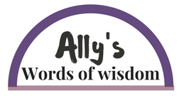 Ally's words of wisdom