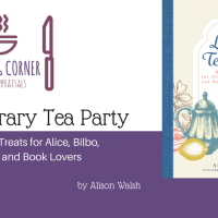 Cooking Corner: A Literary Tea Party by Alison Walsh