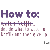 How to: Watch Netflix.